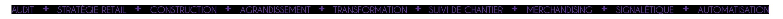 Audit - Stratégie Retail - Construction - Agrandissement - Transformation - Suivi de chantier - Merchandising - Signalétique - Automatisation